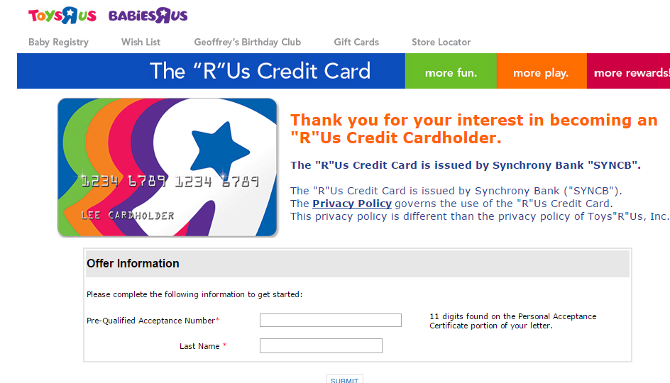Applying the Toys r Us credit card is as easy as filing a simple form, so First visit the Official Website the Click on the Apply Now Button that is located on the Home page. If you are not enrolled for the Rewards R Us Rewards Program member, then you have also go through this Once Toys R US Application.