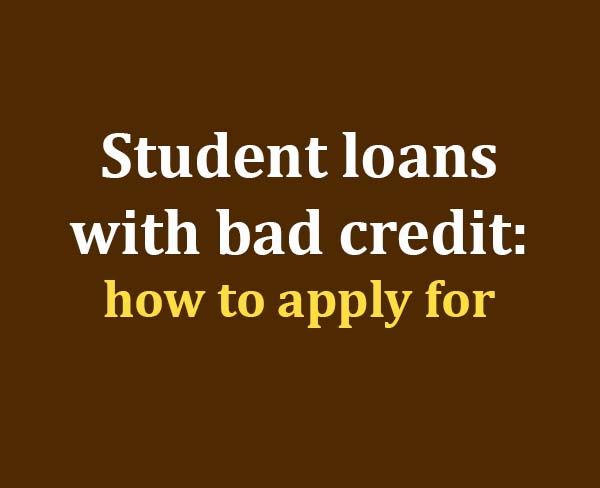 How To Apply For Student Loans With Bad Credit