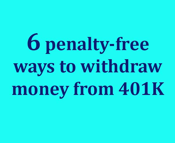 penalty-free ways to withdraw money from 401k